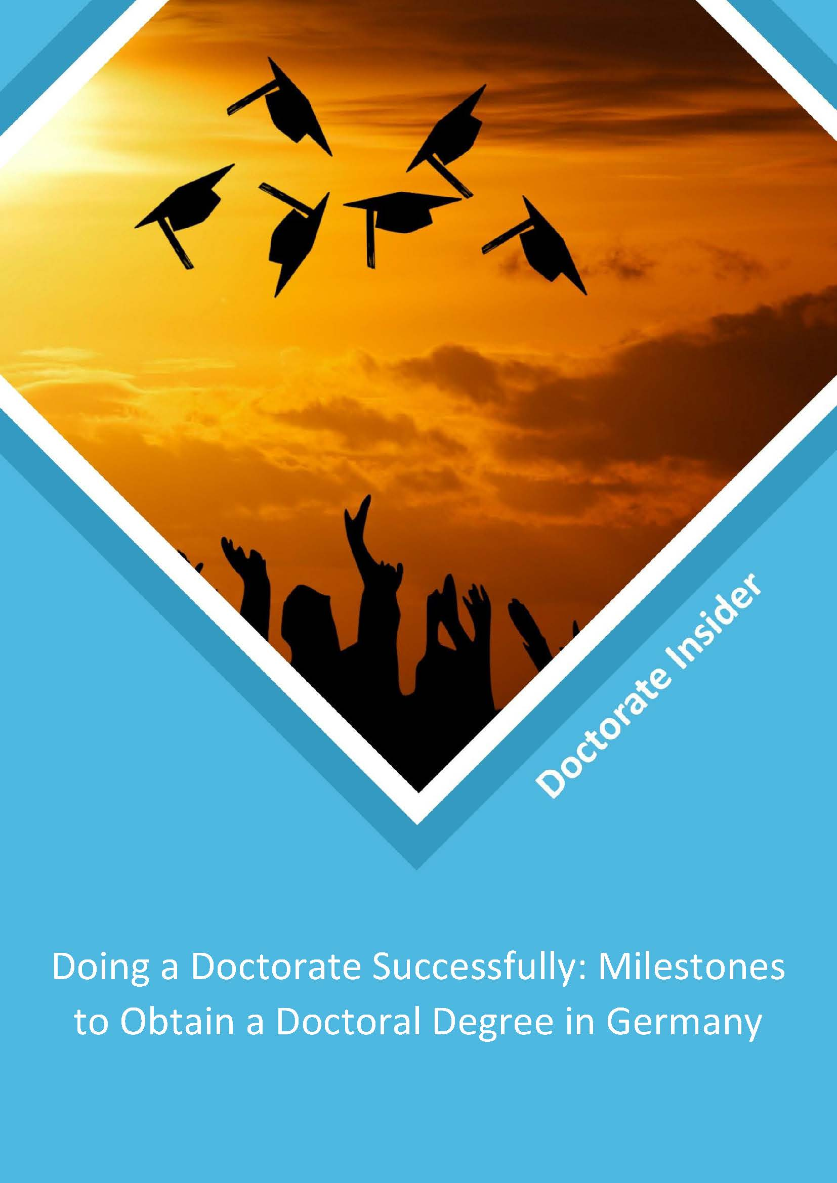DOING A DOCTORATE SUCCESSFULLY: MILESTONES TO OBTAIN A DOCTORAL DEGREE IN GERMANY